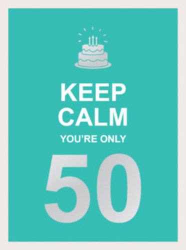 Keep Calm You re Only 50 Book